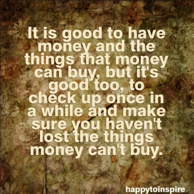 it is good to have money and the things that money can buy copy